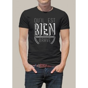 T shirt Qu'il est bien brave