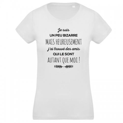T-shirt Je suis un peu bizarre mais mes amis sont comme moi