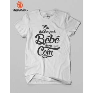 T-shirt On laisse pas bébé dans un coin