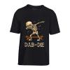 T-Shirt Dab or Die
