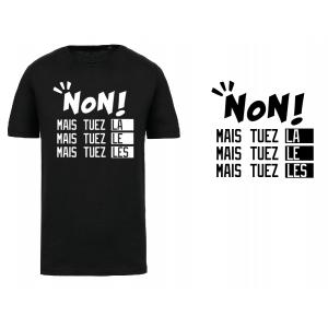 """Tee-shirt noir """"Non mais tuez,la,le,les"""""""